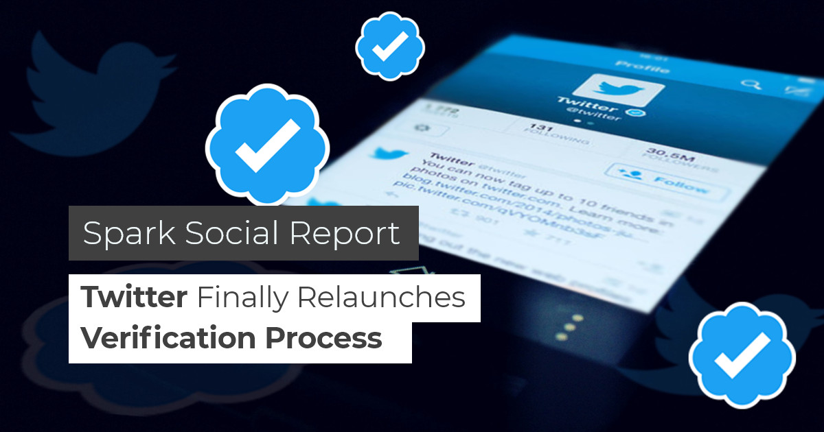 Spark Social Report: Twitter Finally Relaunches Verification Process